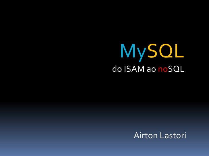 MySQLdo ISAM ao noSQL    Airton Lastori