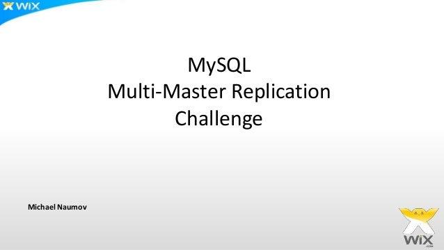 MySQL Multi-Master Replication Challenge Michael Naumov
