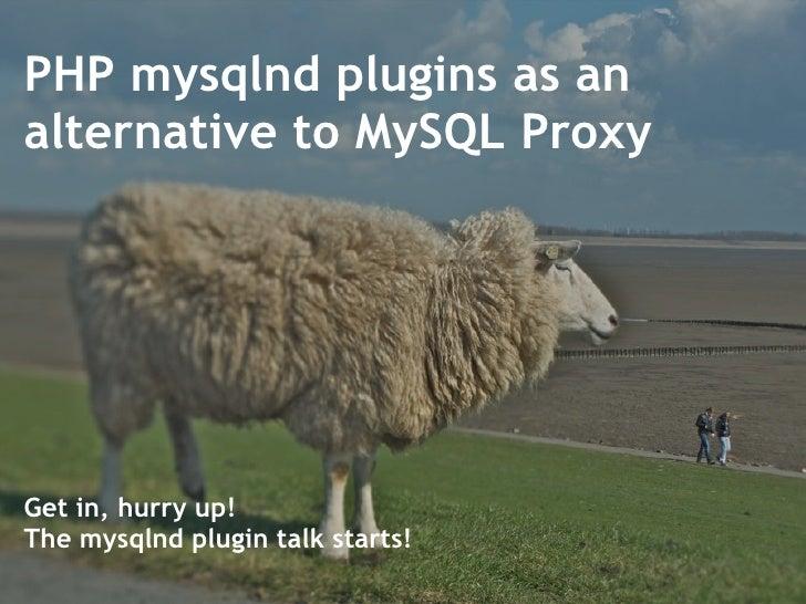 PHP mysqlnd plugins as an alternative to MySQL Proxy Get in, hurry up!  The mysqlnd plugin talk starts!