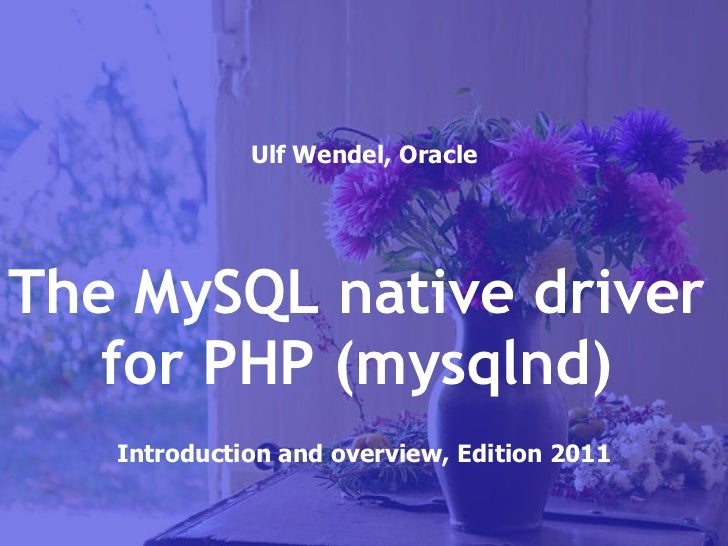 Ulf Wendel, Oracle Introduction and overview, Edition 2011 The MySQL native driver for PHP (mysqlnd)
