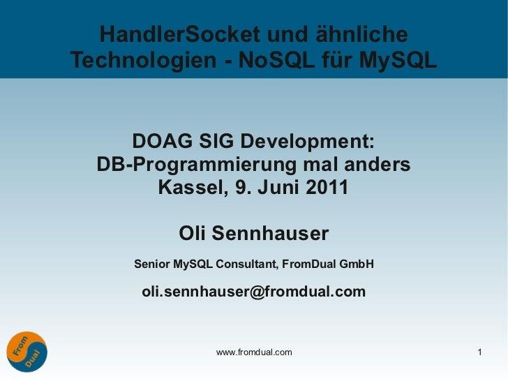 HandlerSocket und ähnlicheTechnologien - NoSQL für MySQL     DOAG SIG Development:  DB-Programmierung mal anders       Kas...