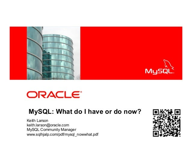 <Insert Picture Here>MySQL: What do I have or do now?Keith Larsonkeith.larson@oracle.comMySQL Community Managerwww.sqlhjal...