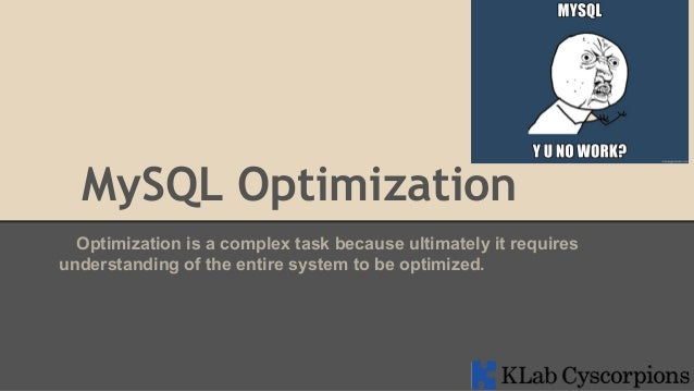MySQL Optimization Optimization is a complex task because ultimately it requires understanding of the entire system to be ...