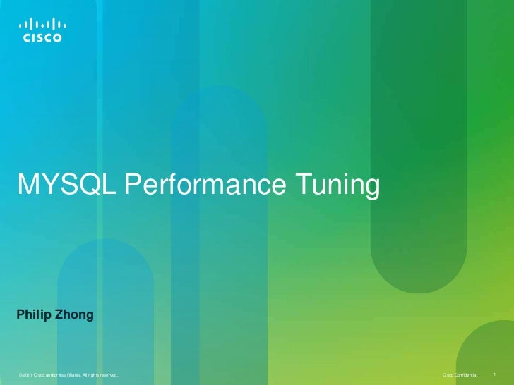 MYSQL Performance TuningPhilip Zhong© 2011 Cisco and/or its affiliates. All rights reserved.   Cisco Confidential   1