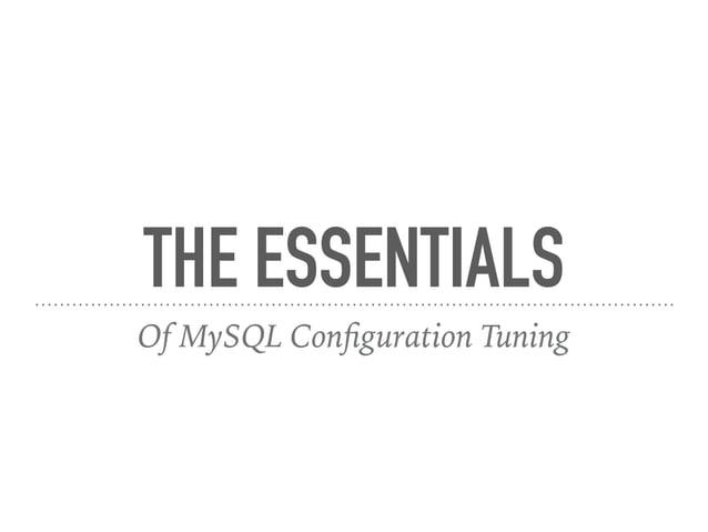 THE ESSENTIALS Of MySQL Configuration Tuning