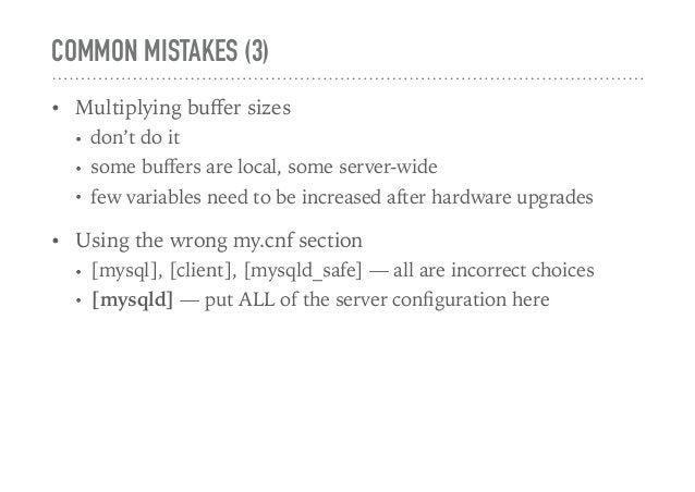 COMMON MISTAKES (3) • Multiplying buffer sizes • don't do it • some buffers are local, some server-wide • few variables need...
