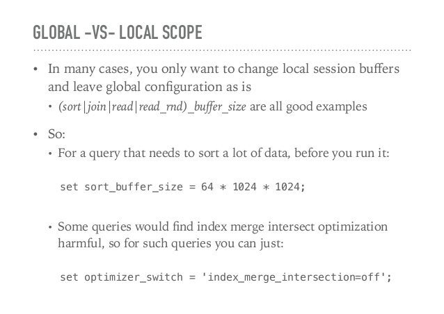 GLOBAL -VS- LOCAL SCOPE • In many cases, you only want to change local session buffers and leave global configuration as is ...