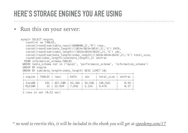 HERE'S STORAGE ENGINES YOU ARE USING • Run this on your server: mysql> SELECT engine, count(*) as TABLES, concat(round(sum...