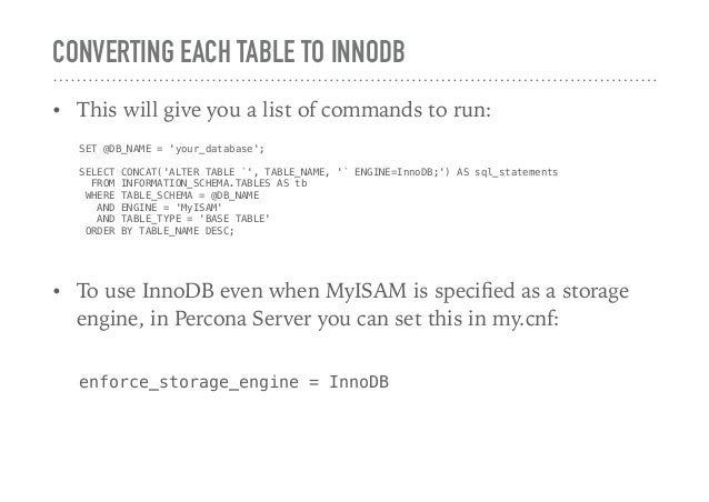 CONVERTING EACH TABLE TO INNODB • This will give you a list of commands to run: SET @DB_NAME = 'your_database'; SELECT CON...