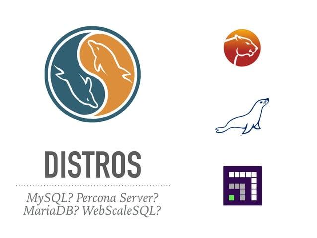 DISTROS MySQL? Percona Server? MariaDB? WebScaleSQL?