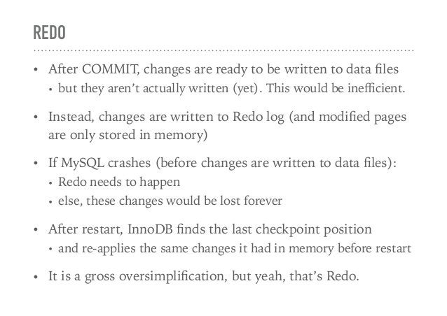 REDO • After COMMIT, changes are ready to be written to data files • but they aren't actually written (yet). This would be ...