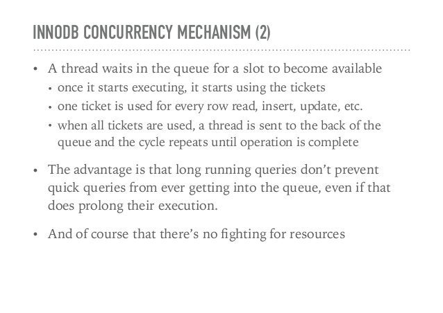 INNODB CONCURRENCY MECHANISM (2) • A thread waits in the queue for a slot to become available • once it starts executing, ...