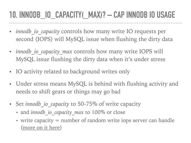 10. INNODB_IO_CAPACITY(_MAX)? – CAP INNODB IO USAGE • innodb_io_capacity controls how many write IO requests per second (I...