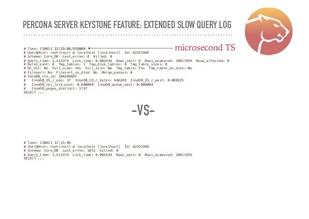 PERCONA SERVER KEYSTONE FEATURE: EXTENDED SLOW QUERY LOG # Time: 150811 12:15:06.959000 # User@Host: root[root] @ localhos...
