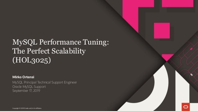 Copyright © 2019 Oracle and/or its affiliates. MySQL Performance Tuning: The Perfect Scalability (HOL3025) MySQL Principal...
