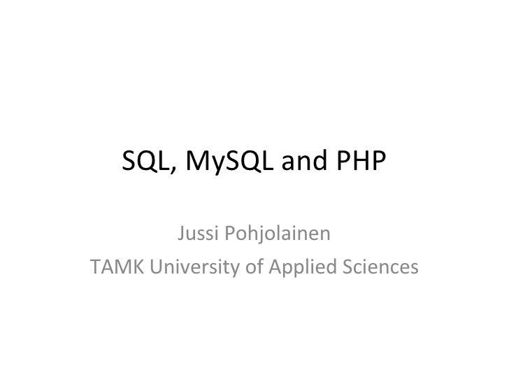 SQL, MySQL and PHP Jussi Pohjolainen TAMK University of Applied Sciences