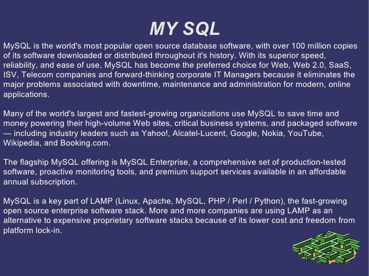 MY SQL MySQL is the world's most popular open source database software, with over 100 million copies of its software downl...
