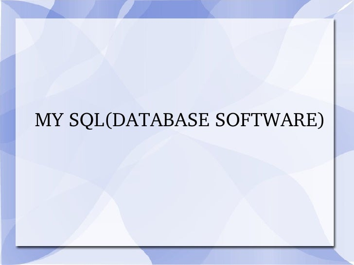 MY SQL(DATABASE SOFTWARE)