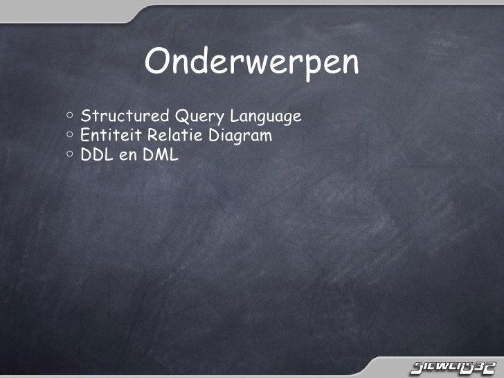 Onderwerpeno   Structured Query Languageo   Entiteit Relatie Diagramo   DDL en DML