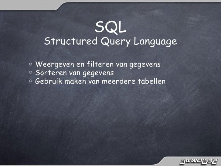 SQL      Structured Query Languageo   Weergeven en filteren van gegevenso   Sorteren van gegevenso   Gebruik maken van mee...