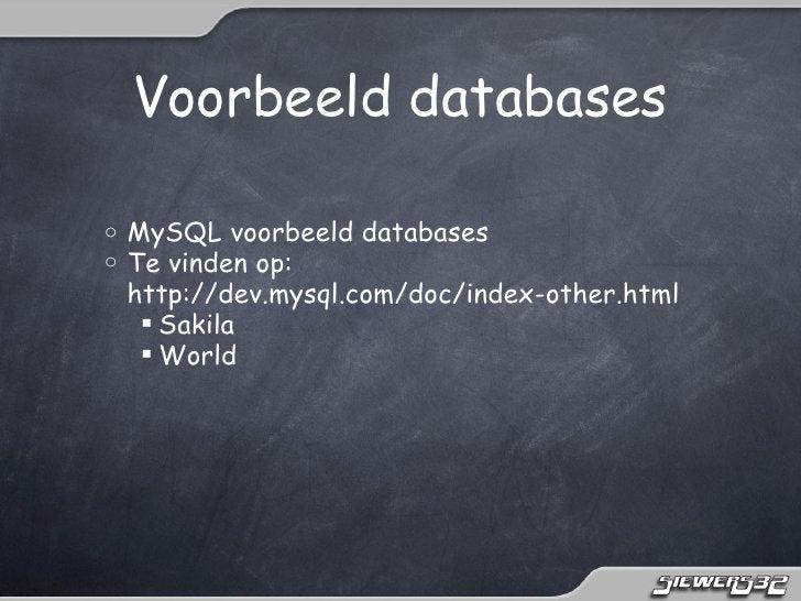 Voorbeeld databaseso   MySQL voorbeeld databaseso   Te vinden op:    http://dev.mysql.com/doc/index-other.html      Saki...