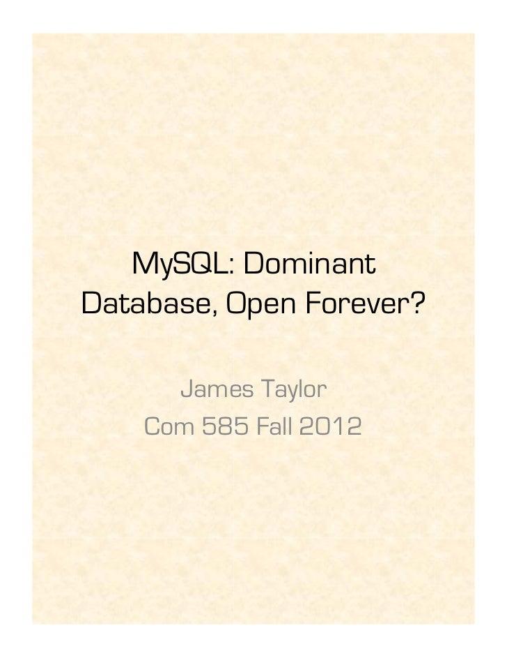 MySQL: DominantDatabase, Open Forever?      James Taylor    Com 585 Fall 2012