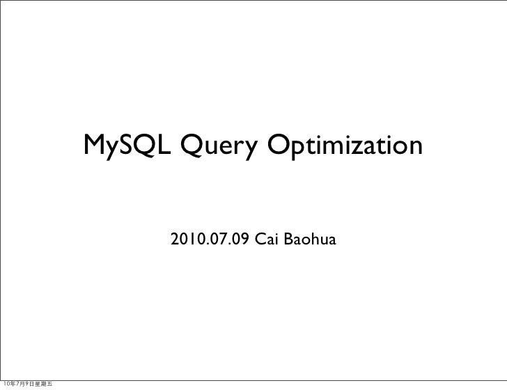 MySQL Query Optimization         2010.07.09 Cai Baohua