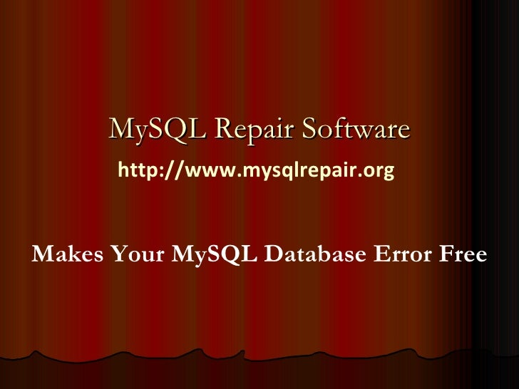 Makes Your MySQL Database Error Free MySQL Repair Software http://www.mysqlrepair.org