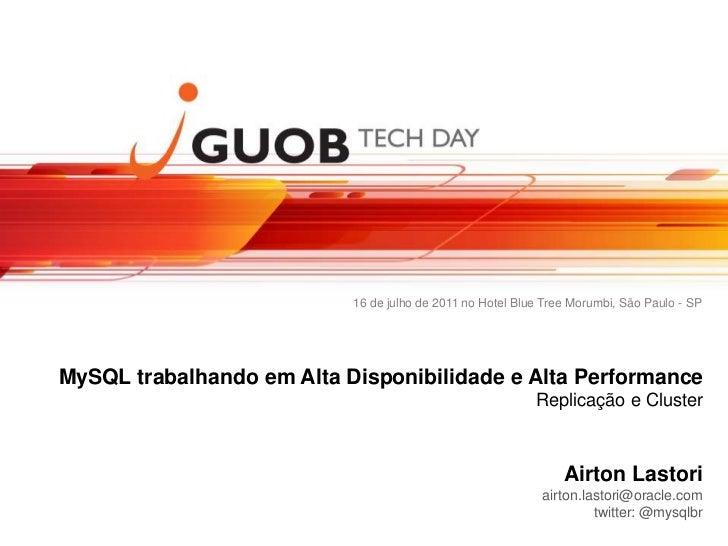 16 de julho de 2011 no Hotel Blue Tree Morumbi, São Paulo - SPMySQL trabalhando em Alta Disponibilidade e Alta Performance...