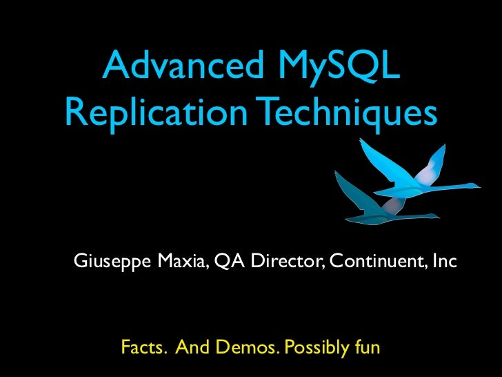 Advanced MySQLReplication TechniquesGiuseppe Maxia, QA Director, Continuent, Inc     Facts. And Demos. Possibly fun