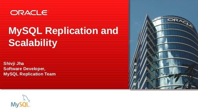 MySQL Replication and Scalability Shivji Jha Software Developer, MySQL Replication Team