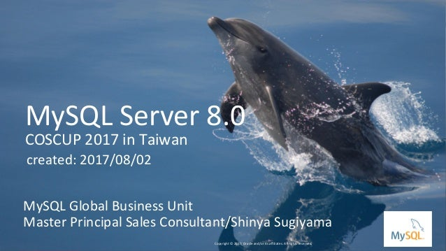 Copyright © 2016, Oracle and/or its affiliates. All rights reserved. | MySQL Server 8.0 COSCUP 2017 in Taiwan MySQL Global...