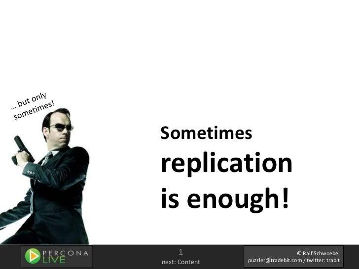 Sometimesreplicationis enough!     1                             © Ralf Schwoebelnext: Content   puzzler@tradebit.com / tw...