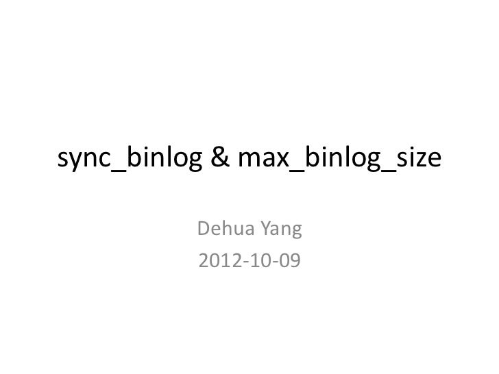 sync_binlog & max_binlog_size          Dehua Yang          2012-10-09