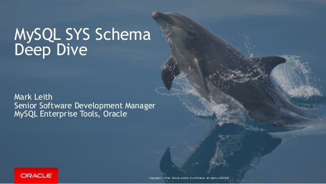 Copyright © 2016, Oracle and/or its affiliates. All rights reserved. MySQL SYS Schema Deep Dive Mark Leith Senior Software...