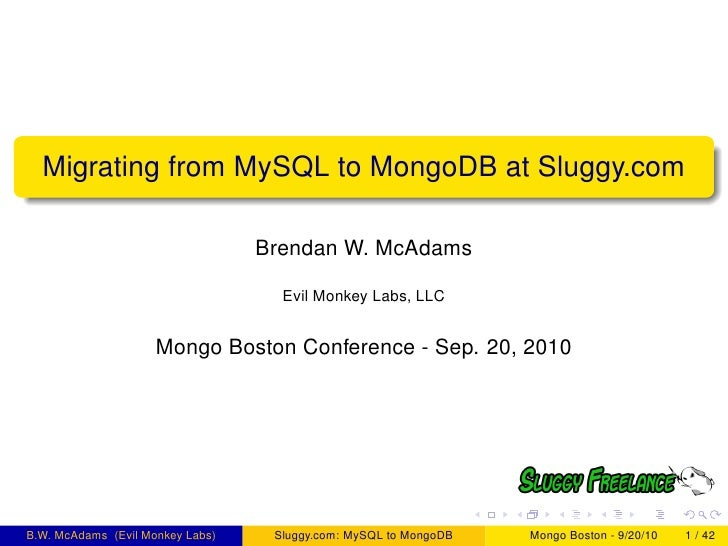 Migrating from MySQL to MongoDB at Sluggy.com                                    Brendan W. McAdams                       ...