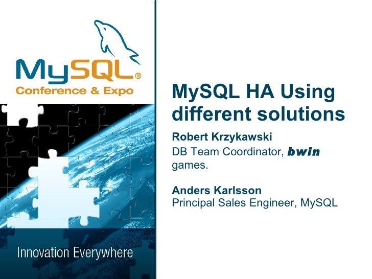 MySQL HA Using different solutions <ul><li>Robert Krzykawski </li></ul><ul><li>DB Team Coordinator,  bwin  games. </li></u...
