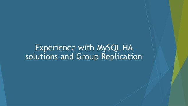 Experience with MySQL HA solutions and Group Replication