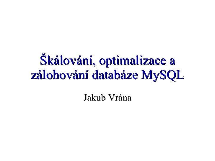 Škálování, optimalizace a zálohování databáze MySQL Jakub Vrána
