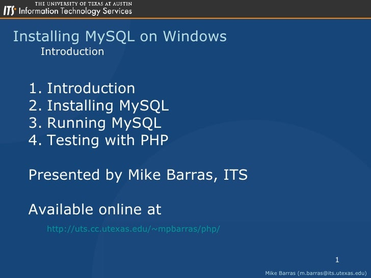 Installing MySQL on Windows Mike Barras (m.barras@its.utexas.edu) Introduction <ul><li>Introduction </li></ul><ul><li>Inst...
