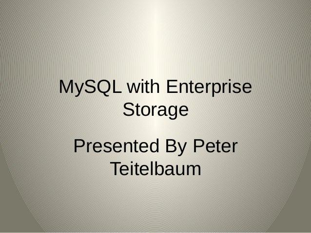 MySQL with Enterprise     Storage Presented By Peter     Teitelbaum