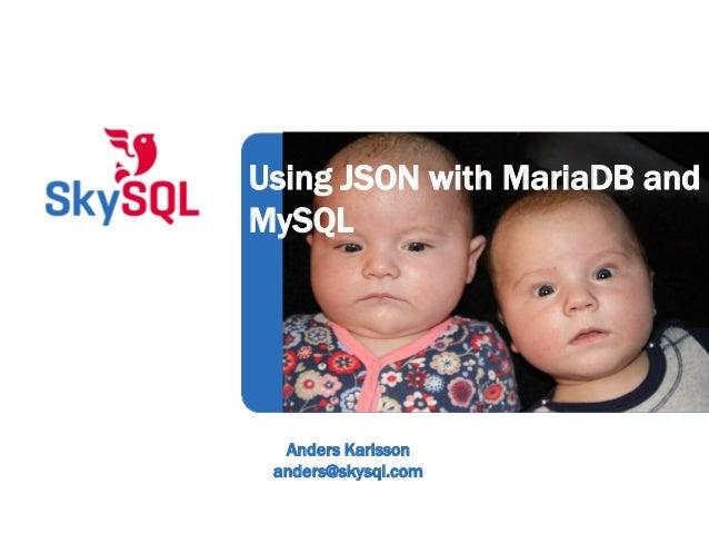 Anders Karlssonanders@skysql.comUsing JSON with MariaDB andMySQL