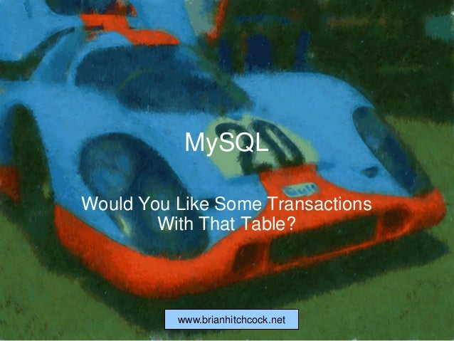 www.brianhitchcock.net MySQL Would You Like Some Transactions With That Table?