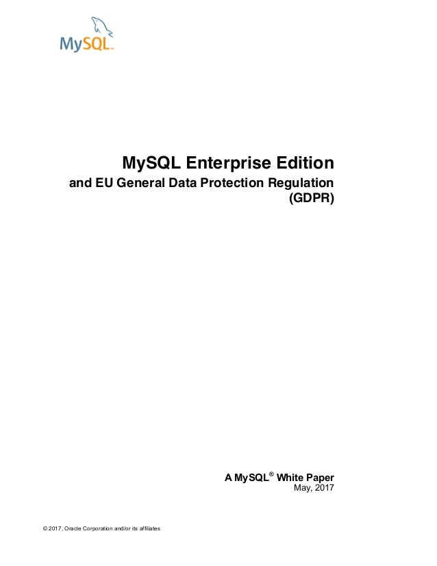 © 2017, Oracle Corporation and/or its affiliates MySQL Enterprise Edition and EU General Data Protection Regulation (GDPR)...