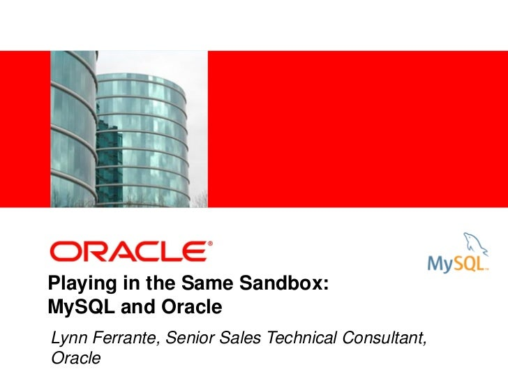 <Insert Picture Here>Playing in the Same Sandbox:MySQL and OracleLynn Ferrante, Senior Sales Technical Consultant,Oracle