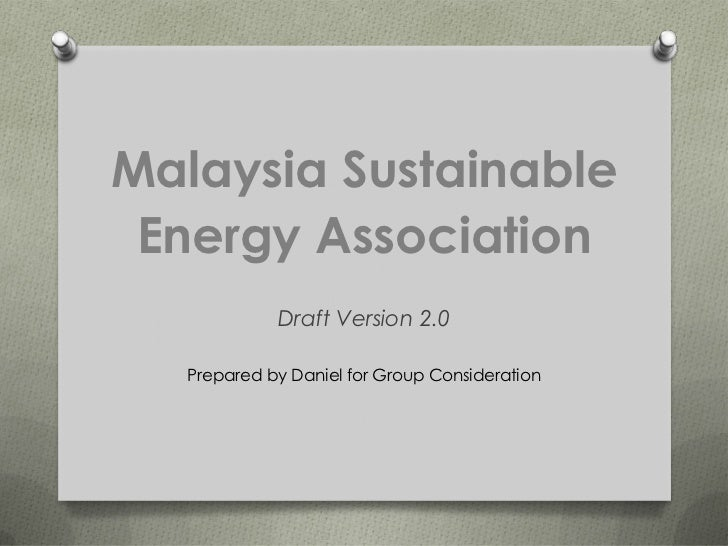 Malaysia Sustainable Energy Association             Draft Version 2.0   Prepared by Daniel for Group Consideration
