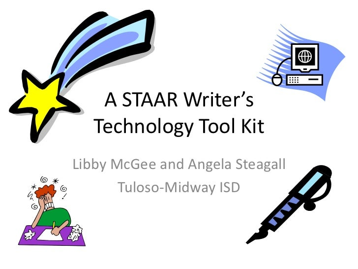 A STAAR Writer's   Technology Tool KitLibby McGee and Angela Steagall       Tuloso-Midway ISD