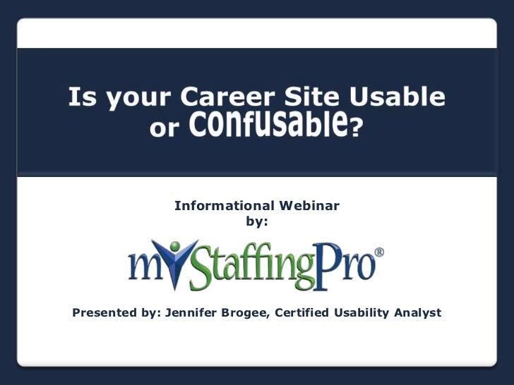 Informational Webinar                         by:Presented by: Jennifer Brogee, Certified Usability Analyst