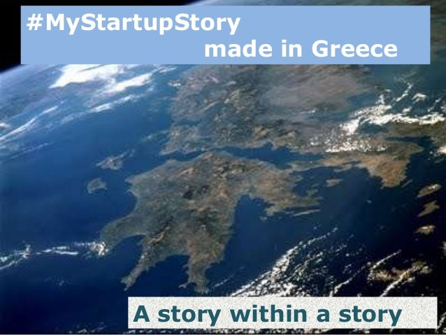 #MyStartupStory made in Greece A story within a story