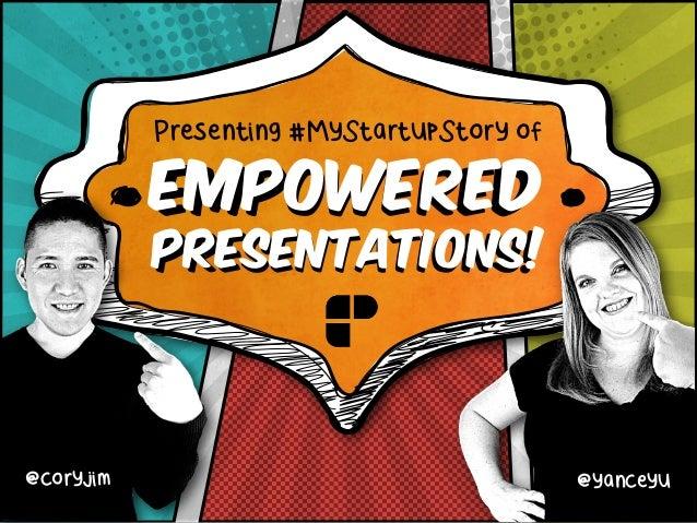 Presenting #MyStartupStory of EMPOWEREDEMPOWERED PRESENTATIONS!PRESENTATIONS! @coryjim @yanceyu